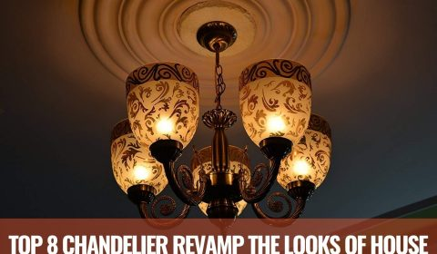 Top 8 Chandelier Revamp the Looks of House